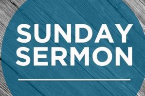 Missed Last Sunday's sermon?